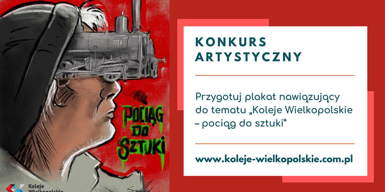 """KONKURS ARTYSTYCZNY """"KOLEJE WIELKOPOLSKIE – POCIĄG DO SZTUKI"""""""